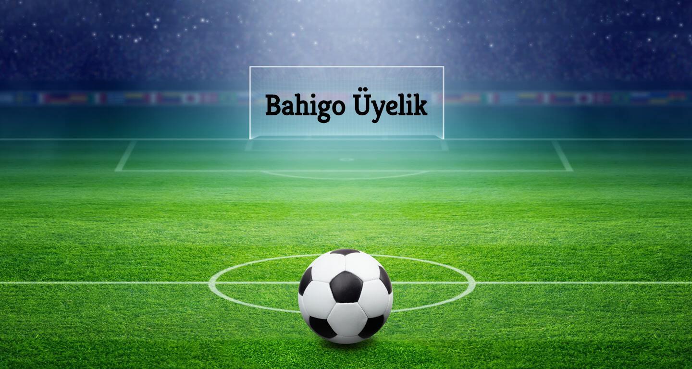 Bahigo Üyelik