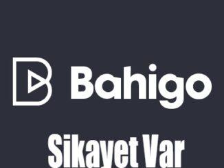 Bahigo Şikayet Var