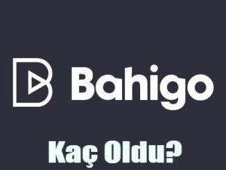 Bahigo Kaç Oldu
